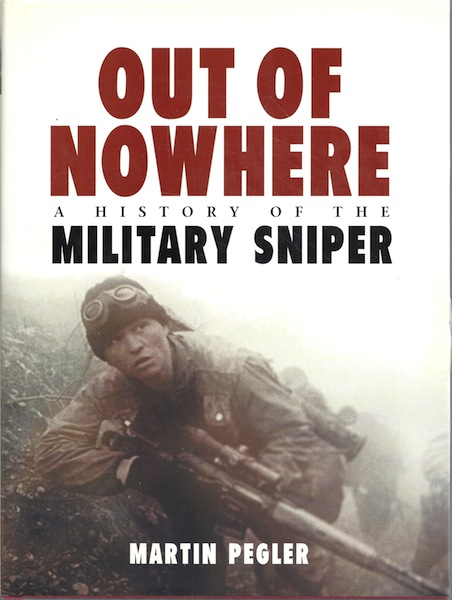 Out of Nowhere: A History of the military sniper (General Military), Pegler, Martin