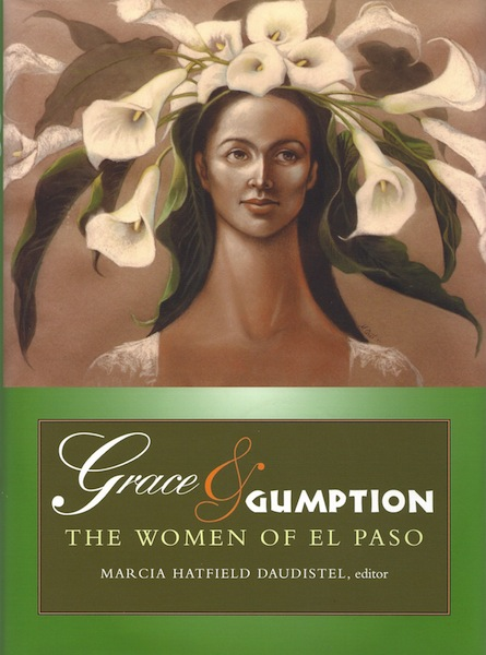 Grace & Gumption: The Women of El Paso, Daudistel, Marcia Hatfield [Editor]