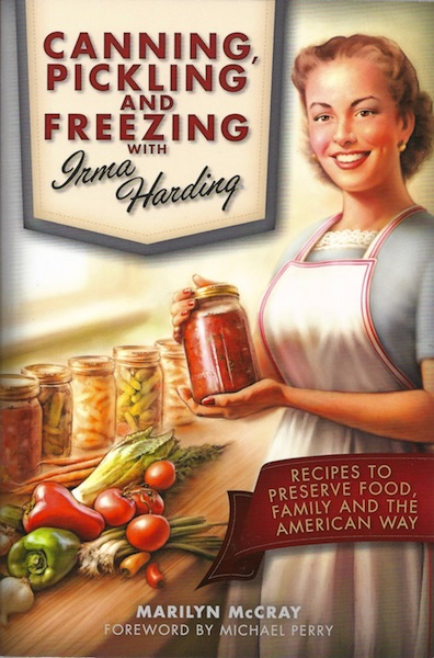 Canning, Pickling, and Freezing with Irma Harding: Recipes to Preserve Food, Family and the American Way, Marilyn McCray; Michael Perry