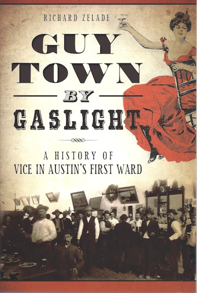 Guy Town by Gaslight: A History of Vice in Austin's First Ward (True Crime), Richard Zelade