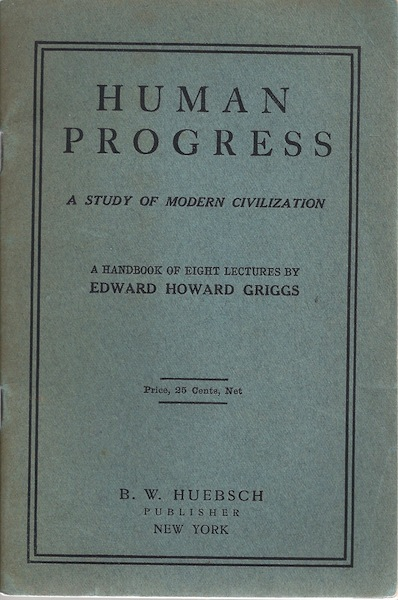 Human progress,: A study of modern civilization; a handbook of eight lectures, Griggs, Edward Howard