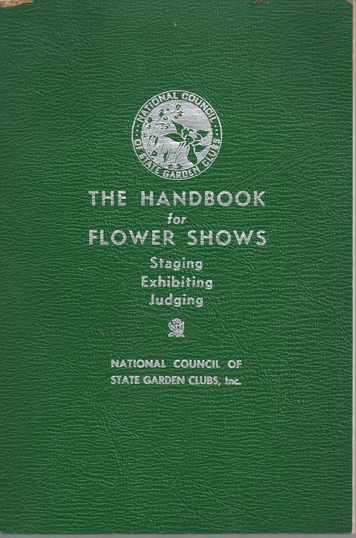 THE HANDBOOK FOR FLOWER SHOWS: STAGING, EXHIBITING, JUDGING