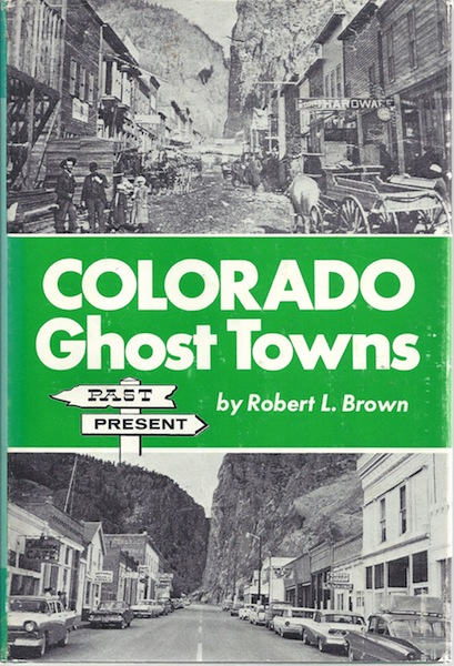 Colorado Ghost Towns, Brown, Robert L.