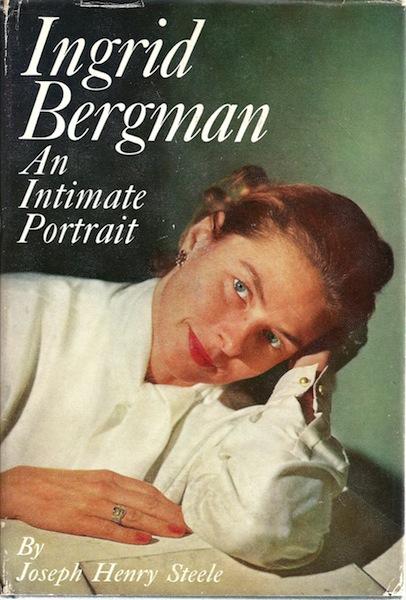 Ingrid Bergman An Intimate Portrait, Steele, Joseph Henry