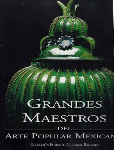 Grandes Maestros Del Arte Popular Mexicano (Great Masters of Mexican Folk Art), Candida Fernandez De Calderon