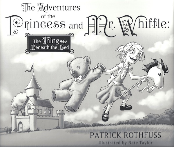 The Adventures of the Princess and Mr. Whiffle: The Thing Beneath the Bed, Patrick Rothfuss; Nate Taylor [Illustrator]