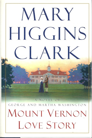 Mount Vernon Love Story: A Novel of George and Martha Washington [Hardcover], Mary Higgins Clark