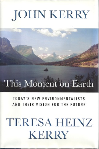 This Moment on Earth: Today's New Environmentalists and Their Vision for the ..., John Kerry; Teresa Heinz Kerry