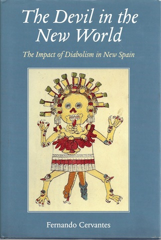 The Devil in the New World: The Impact of Diabolism in New Spain [Hardcover], Dr. Fernando Cervantes
