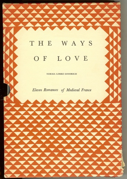 The Ways of Love. Eleven Romances of Medieval France, Norma Lorre Goodrich