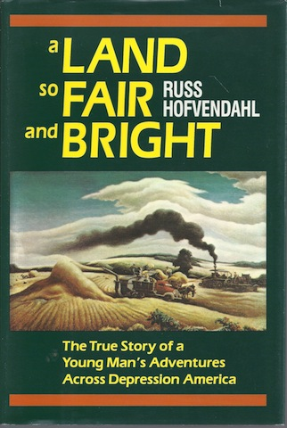 A Land so Fair and Bright: The True Story of a Young Man's Adventures across ..., Russ Hofvendahl