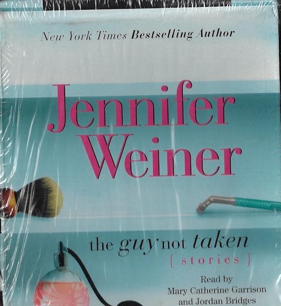 The Guy Not Taken: Stories [Audiobook] [Unabridged] by Weiner, Jennifer, Jennifer Weiner; Reader-Mary Catherine Garrison; Reader-Jordan Bridges