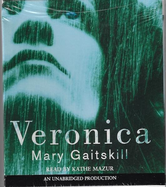 Veronica [Audiobook] [Unabridged] by Gaitskill, Mary; Mazur, Kathe, Mary Gaitskill; Reader-Kathe Mazur