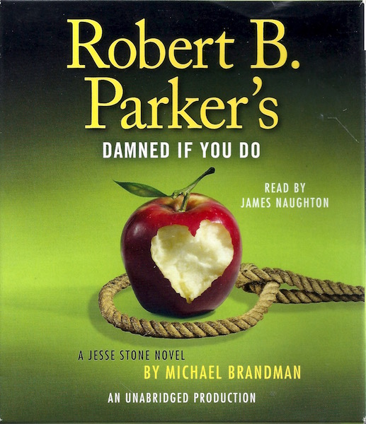 Robert B. Parker's Damned If You Do: A Jesse Stone Novel, Brandman, Michael; Parker, Robert B. [Creator]; Naughton, James [Reader];