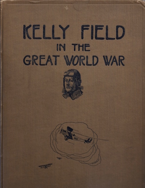 Kelly Field in the Great World War, Edited By Lieut. H. D. Kroll
