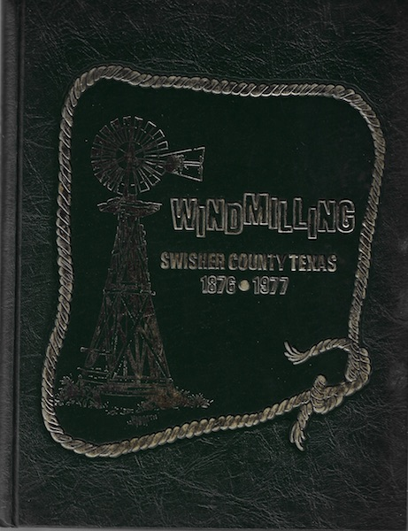 Windmilling 101 Years of Swisher County Texas History 1876-1977, Swisher Coulty Historical  Commission