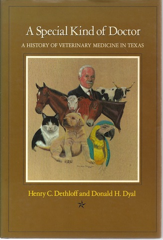 A Special Kind of Doctor: A History of Veterinary Medicine in Texas, Dethloff, Henry C.; Dyal, Donald H.
