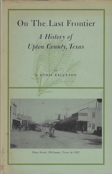 On the last frontier;: A history of Upton County, Texas,, Eagleton, N. Ethie