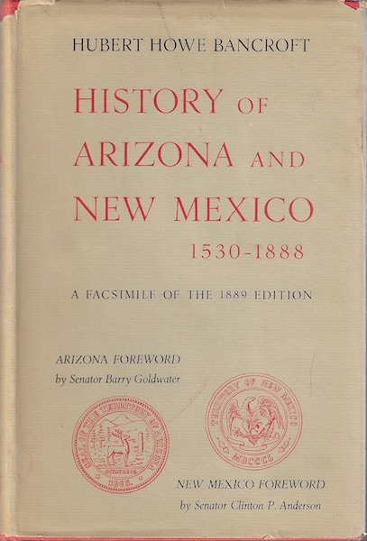 History of Arizona and New Mexico 1530-1888, a Facsimilie of the 1889 Edition, Bancroft, Hubert Howe