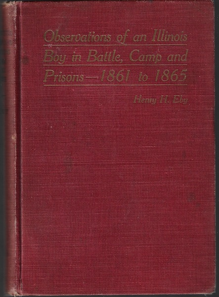 Observations of an Illinois Boy in Battle, Camp and Prisons--1861 to 1865, eby, henry H.