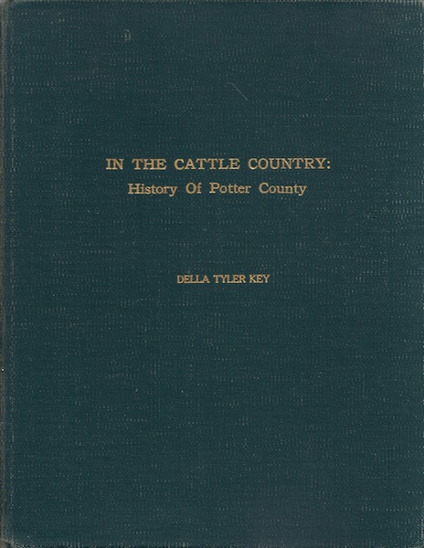 In the Cattle Country: History of Potter County, Della Tyler Key