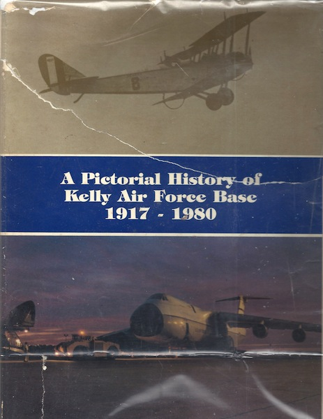 A Pictorial History of Kelly Air Force Base, 1917-1980, Crain, Charles E., Jr.