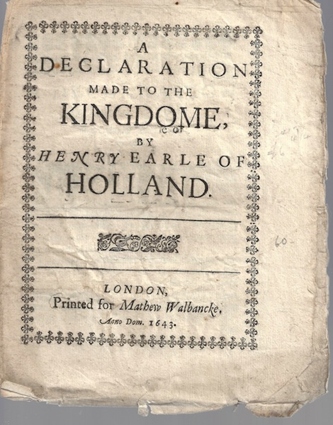 A Declaration Made to the Kingdome by Henry Earle of Holland, Henry Earle