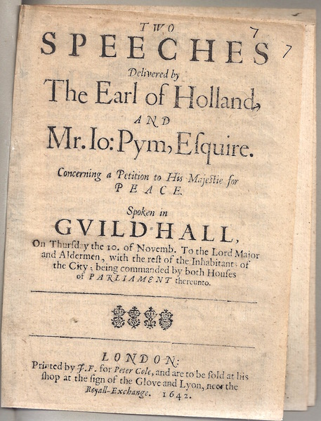 Two speeches delivered by the Earl of Holland, and Mr. Io: Pym, Esquire. Concerning a petition to His Majestie for peace, Henry Rich, Earl of Holland
