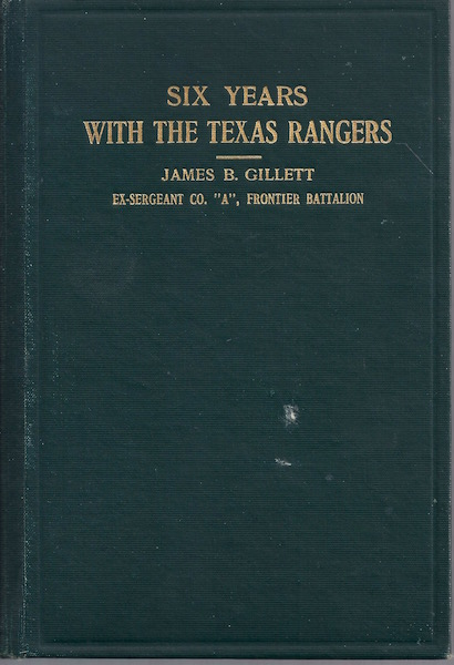 Six Years With the Texas Rangers. 1875-1881, Gillett, James B.