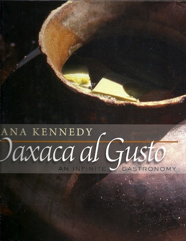 Oaxaca al Gusto: An Infinite Gastronomy (The William and Bettye Nowlin Series in Art, History, and Culture of the Western Hemisphere), Diana Kennedy