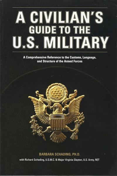 A Civilian's Guide to the U.S. Military: A comprehensive reference to the customs, language and structure of the Armed Forces, Barbara Schading; Richard Schading