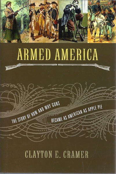 Armed America: The Remarkable Story of How and Why Guns Became as American as Apple Pie, Clayton  E. Cramer