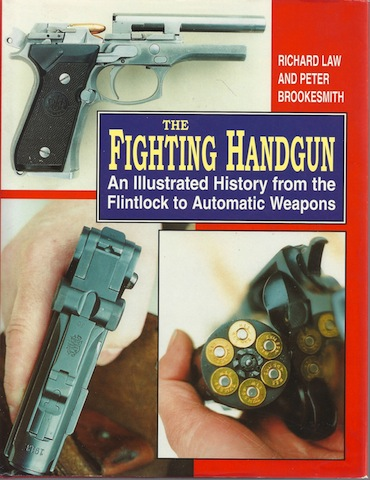 The Fighting Handgun: An Illustrated History from the Flintlock to Automatic Weapons, Richard Law; Peter Brookesmith