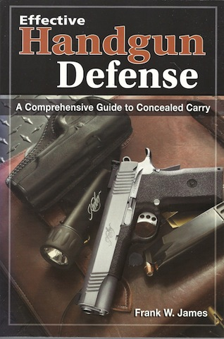 Effective Handgun Defense: A Comprehensive Guide to Concealed Carry, Frank James