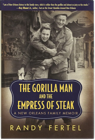 The Gorilla Man and the Empress of Steak: A New Orleans Family Memoir (Willie Morris Books in Memoir and Biography)