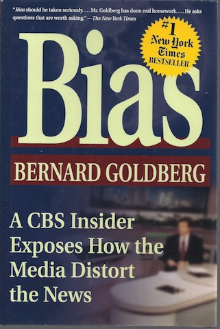 Bias: A CBS Insider Exposes How the Media Distort the News, Bernard Goldberg