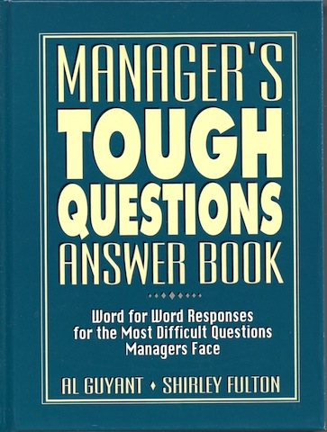 Manager's Tough Questions Answer Book: Word for Word Responses for the Most Difficult Questions Managers Face, Al Guyant; Shirley Fulton