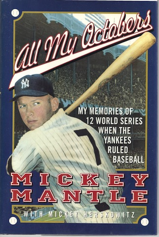 All My Octobers: My Memories of Twelve World Series When the Yankees Ruled Baseball, Mickey Mantle; Mickey Herskowitz