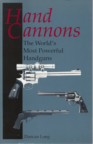 Hand Cannons: The World'S Most Powerful Handguns, Duncan Long