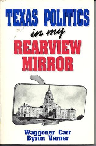 Texas Politics in My Rearview Mirror, Waggoner Carr; Byron D. Varner