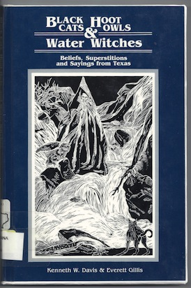 Black Cats, Hoot Owls, and Water Witches: Beliefs, Superstitions, and Sayings from Texas, Editor-Kenneth W. Davis; Editor-Everett A. Gillis; Illustrator-Teel Sale