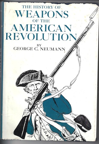 The History of Weapons of the American Revolution, George C. Neumann