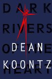 Dark Rivers of the Heart by Dean Koontz, Dean Koontz