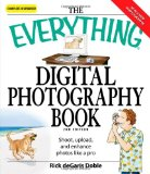 Everything Digital Photography Book: Utilize the latest technology to take professional grade pictures (Everything (Hobbies & Games)), Ric deGaris Doble